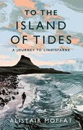 To the Island of Tides   Alistair Moffat  