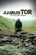 Azarias Tor: The History Maker   Richard Abbott-Brailey  