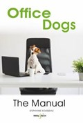 Office dogs: The Manual   Stephanie Rousseau  
