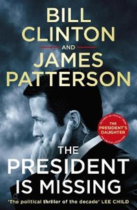 The President is Missing   Clinton, President Bill ; Patterson, James  