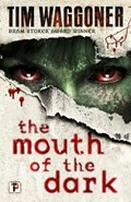 The Mouth of the Dark | Tim Waggoner |