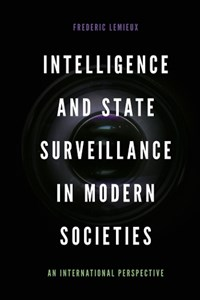 Intelligence and State Surveillance in Modern Societies | Frederic Lemieux |