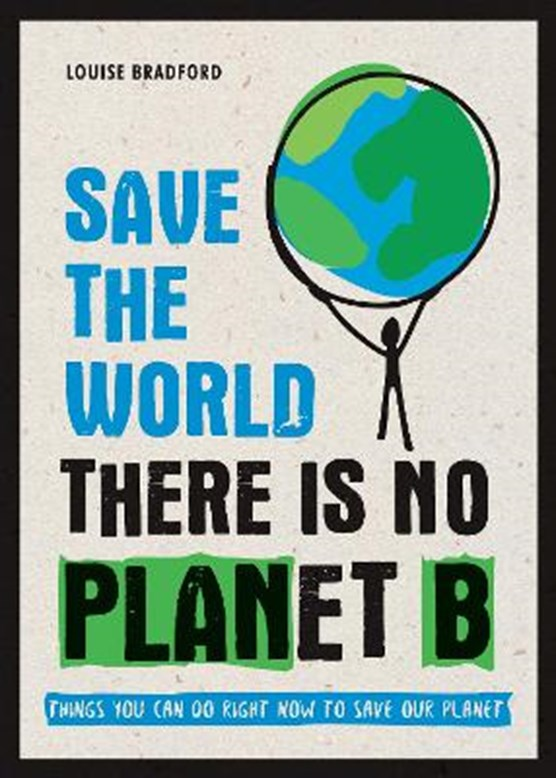 Save the world : there is no planet b