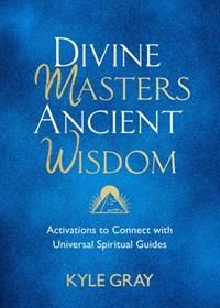 Divine Masters, Ancient Wisdom   Kyle Gray  
