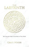 The The Labyrinth: Rewiring the Nodes in the Maze of your Mind | Craig Woods |
