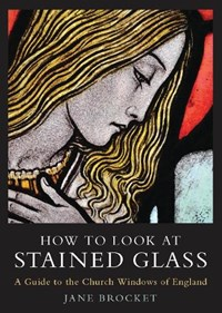 How to Look at Stained Glass   Jane Brocket  