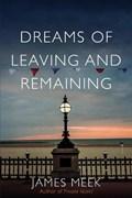 Dreams of Leaving and Remaining   James Meek  