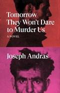 Tomorrow They Won't Dare to Murder Us | Joseph Andras |