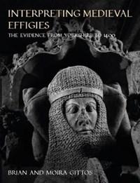 Interpreting Medieval Effigies   Brian Gittos ; Moira Gittos  