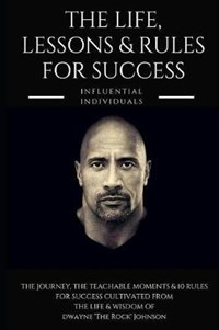 Dwayne 'the Rock' Johnson: The Life, Lessons & Rules for Success   Influential Individuals  