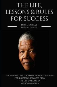Nelson Mandela: The Life, Lessons & Rules for Success | Influential Individuals |