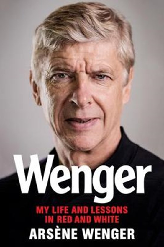 Wenger: My Life and Lessons in Red & White