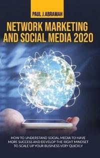 Network Marketing and Social Media 2020   Paul J Abramah  