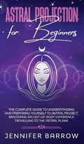 Astral Projection for Beginners   Jennifer Barrow  