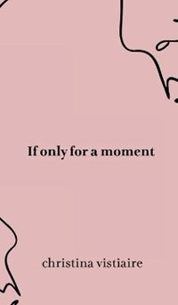 If only for a moment | Christina Vistiaire |