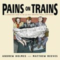 Pains on Trains | Andrew Holmes ; Matthew Reeves |