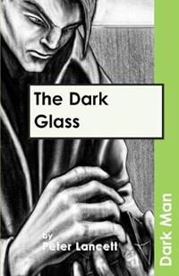 The Dark Glass | Peter Lancett |