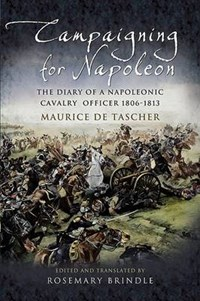 Campaigning for Napoleon   Maurice De Tascher & Rosemary Brindle  