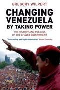Changing Venezuela by Taking Power | Greg Wilpert |