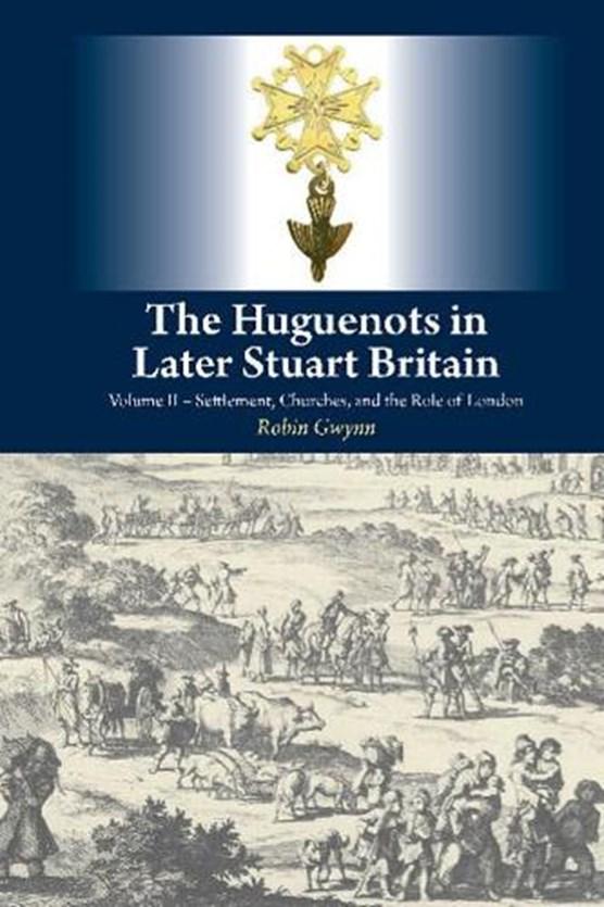 The Huguenots in Later Stuart Britain