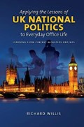 Applying the Lessons of UK National Politics to Everyday Office Life | Richard Wills |