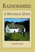 Radnorshire A Historical Guide | Donald Gregory |