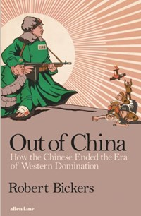 Out of china: how the chinese ended the era of western domination | Robert Bickers |