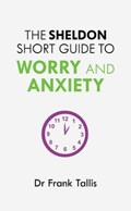 The Sheldon Short Guide to Worry and Anxiety | Frank Tallis |