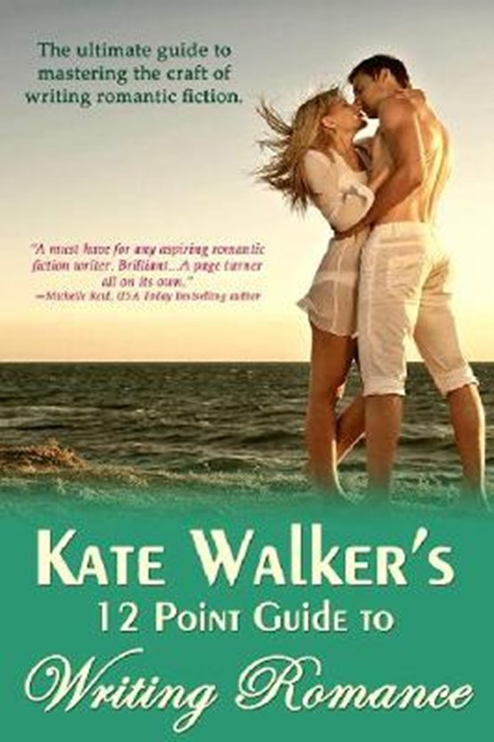 Kate Walkers 12 Point Guide To Writing Romance