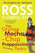 Ross O'Carroll-Kelly: The Orange Mocha-Chip Frappuccino Years | Ross O'carroll-Kelly |