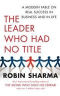 The Leader Who Had No Title   Robin Sharma  