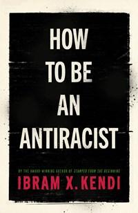 How to be antiracist   Ibram X. Kendi  