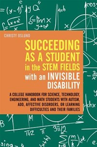 Succeeding as a Student in the STEM Fields with an Invisible Disability   Christy Oslund  
