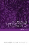 Free Trade and Cultural Diversity in International Law   Jingxia Shi  