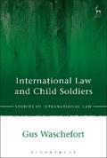 International Law and Child Soldiers | Gus Waschefort |