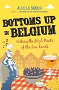 Bottoms up in belgium   Alec Le Sueur  