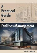 A Practical Guide to Facilities Management   Ian C. Barker  