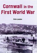 Cornwall in the First World War   Pete London  