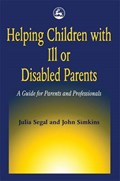 Helping Children with Ill or Disabled Parents | Simkins, John ; Segal, Julia |