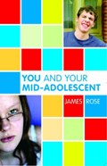 You and Your Mid-Adolescent | James Rose |