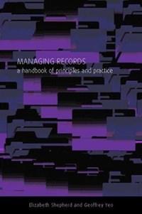 Managing Records   Elizabeth Shepherd ; Geoffrey Yeo  