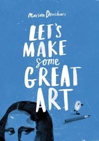 Let´s make some great art | Marion Deuchars |
