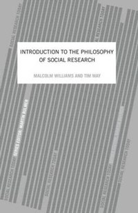 An Introduction To The Philosophy Of Social Research | Tim May ; Malcolm (phd, Department of Psychological Sciences, Purdue University) Williams |