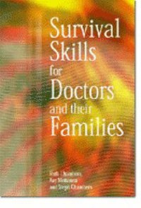 Survival Skills for Doctors and their Families   Chambers, Ruth ; Chambers, Steph ; Mohanna, Kay  