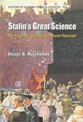 Stalin's Great Science: The Times And Adventures Of Soviet Physicists | Alexei B. Kojevnikov |