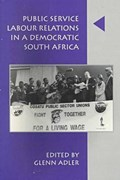 Public Service Labour Relations in a Democratic South Africa, 1994-1998 | Glenn Adler |