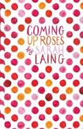 Coming Up Roses | Sarah Laing |