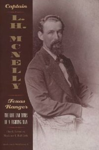 Captain L.H Mcnelly - Texas Ranger: The Life And Times Of A Fighting Man (Paperback)   Parsons, Chuck ; Hall Little, Marianne E.  