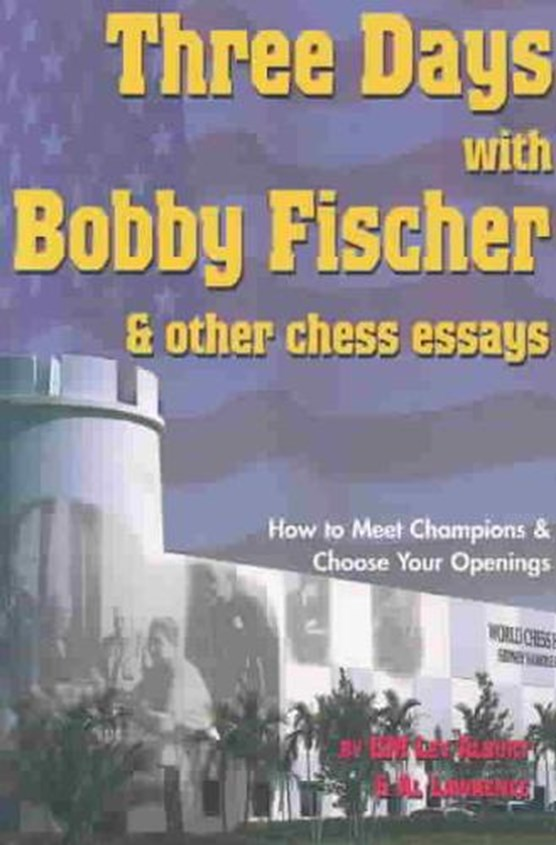 Three Days with Bobby Fischer and Other Chess Essays: How to Meet Champions & Choose Openings
