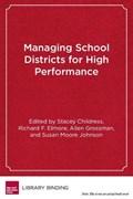 Managing School Districts for High Performance | Childress, Stacey M. ; Elmore, Richard ; Grossman, Allen |